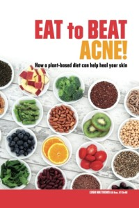Eat to Beat Acne: how a plant-based diet can help heal your skin